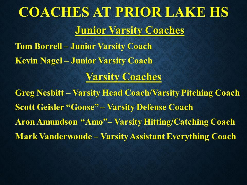 COACHES AT PRIOR LAKE HS Junior Varsity Coaches Tom Borrell – Junior Varsity Coach Kevin Nagel – Junior Varsity Coach Varsity Coaches Greg Nesbitt – V
