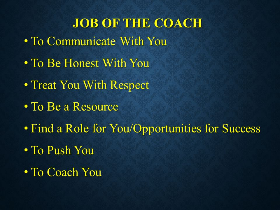JOB OF THE COACH To Communicate With You To Communicate With You To Be Honest With You To Be Honest With You Treat You With Respect Treat You With Res