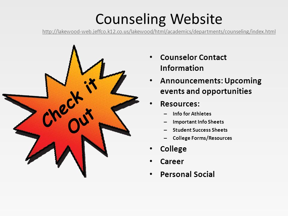 Counseling Website http://lakewood-web.jeffco.k12.co.us/lakewood/html/academics/departments/counseling/index.html http://lakewood-web.jeffco.k12.co.us