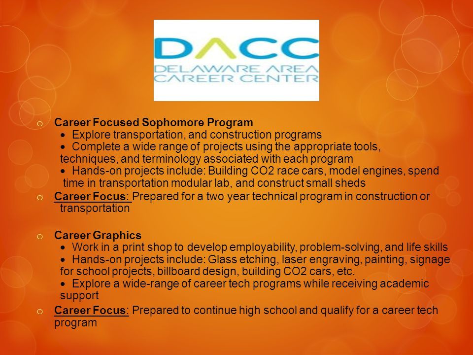 o Career Focused Sophomore Program  Explore transportation, and construction programs  Complete a wide range of projects using the appropriate tools