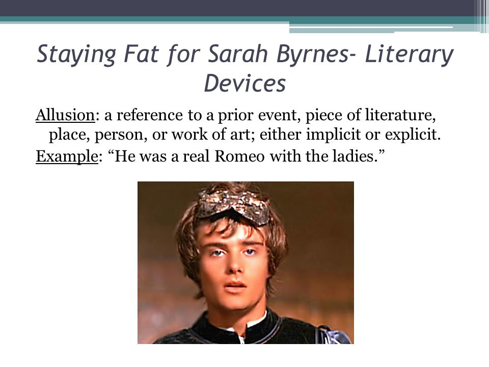 Staying Fat for Sarah Byrnes- Literary Devices Allusion: a reference to a prior event, piece of literature, place, person, or work of art; either implicit or explicit.