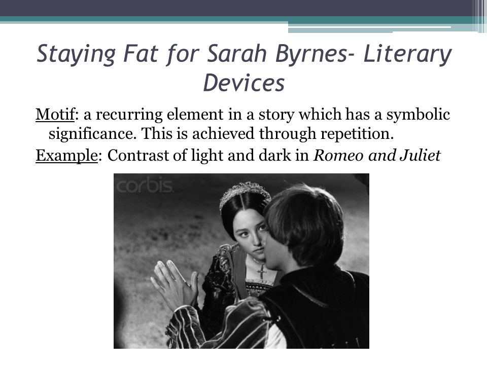 Staying Fat for Sarah Byrnes- Literary Devices Motif: a recurring element in a story which has a symbolic significance. This is achieved through repet