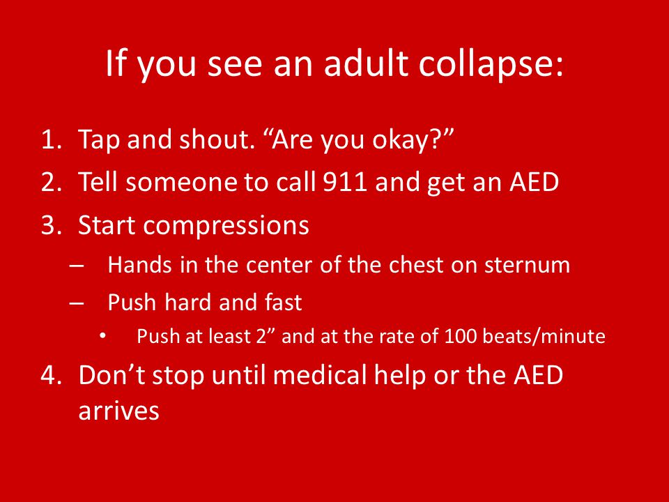 If you see an adult collapse: 1.Tap and shout.