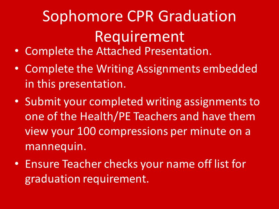 Sophomore CPR Graduation Requirement Complete the Attached Presentation.