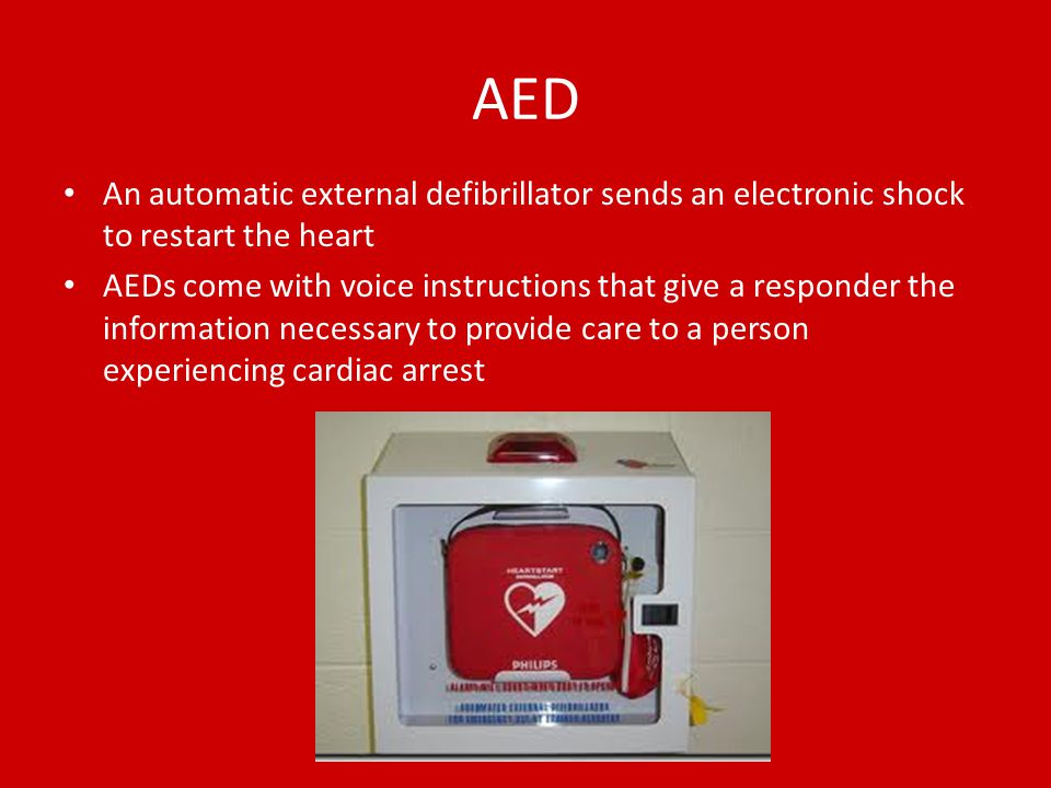 AED An automatic external defibrillator sends an electronic shock to restart the heart AEDs come with voice instructions that give a responder the information necessary to provide care to a person experiencing cardiac arrest