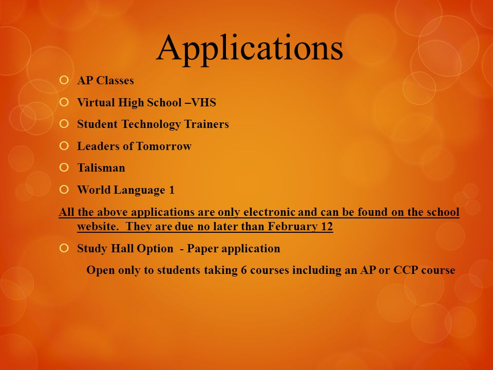 Applications  AP Classes  Virtual High School –VHS  Student Technology Trainers  Leaders of Tomorrow  Talisman  World Language 1 All the above applications are only electronic and can be found on the school website.