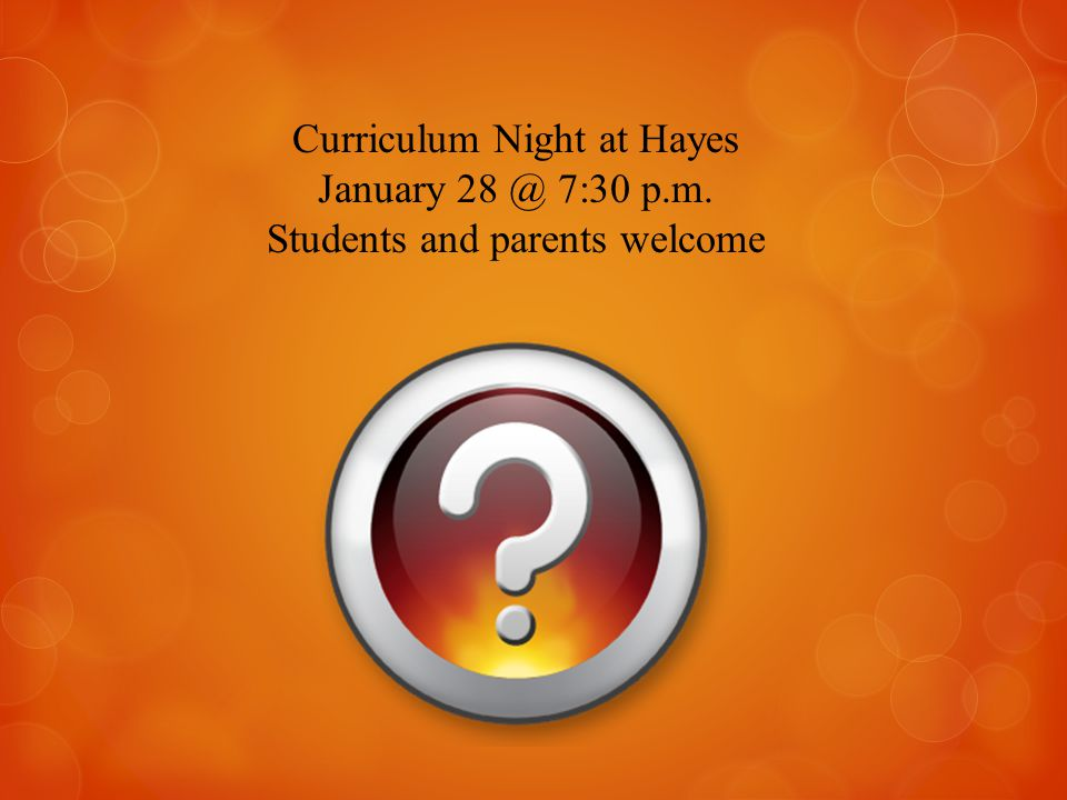 Curriculum Night at Hayes January 28 @ 7:30 p.m. Students and parents welcome