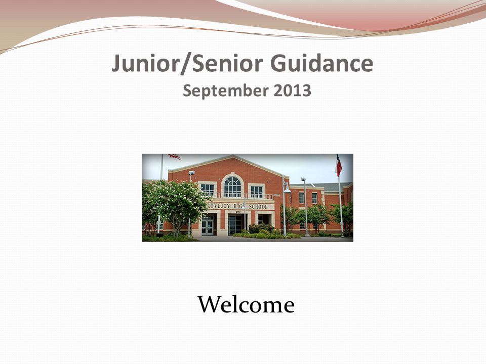 Junior/Senior Guidance September 2013 Welcome