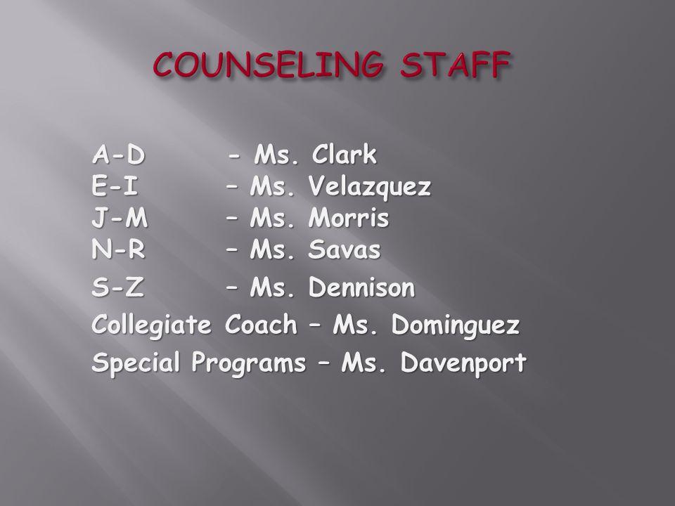 COUNSELING STAFF A-D- Ms. Clark E-I – Ms. Velazquez J-M – Ms. Morris N-R – Ms. Savas S-Z – Ms. Dennison Collegiate Coach – Ms. Dominguez Special Progr