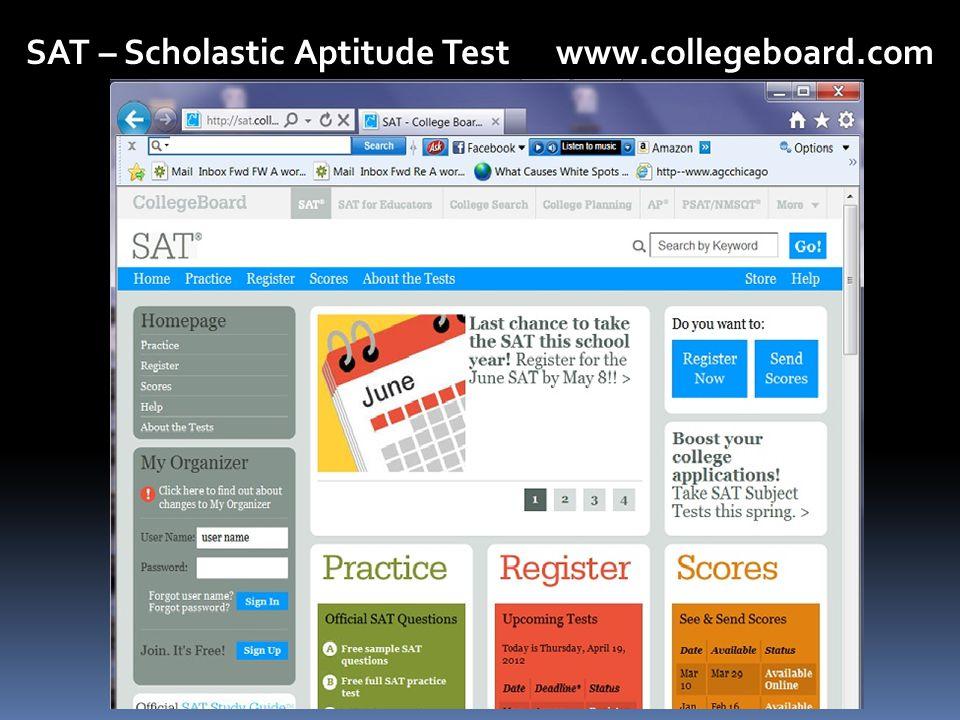 SAT – Scholastic Aptitude Test www.collegeboard.com
