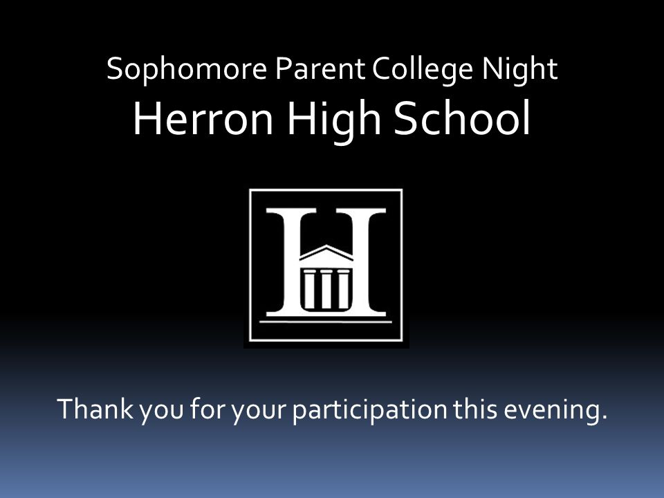 Thank you for your participation this evening. Sophomore Parent College Night Herron High School