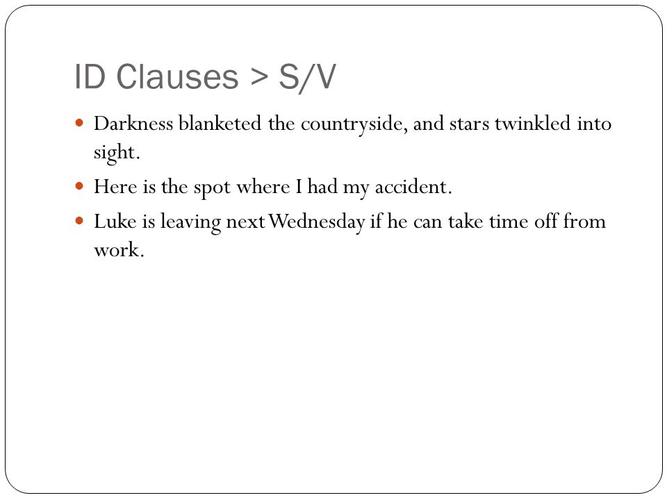 ID Clauses > S/V Darkness blanketed the countryside, and stars twinkled into sight.