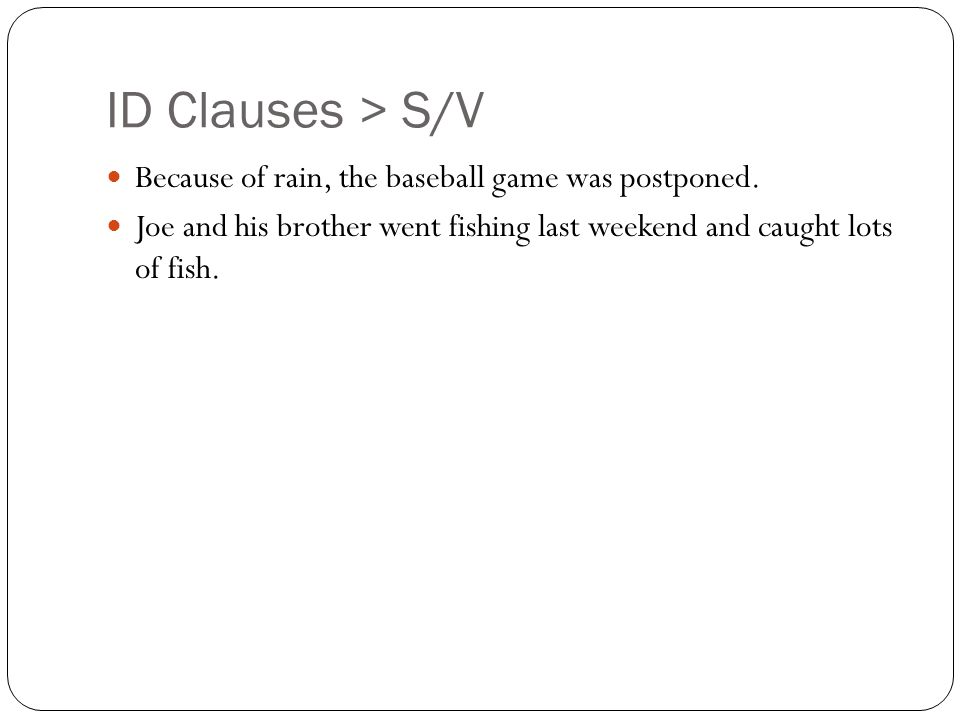 ID Clauses > S/V Because of rain, the baseball game was postponed.
