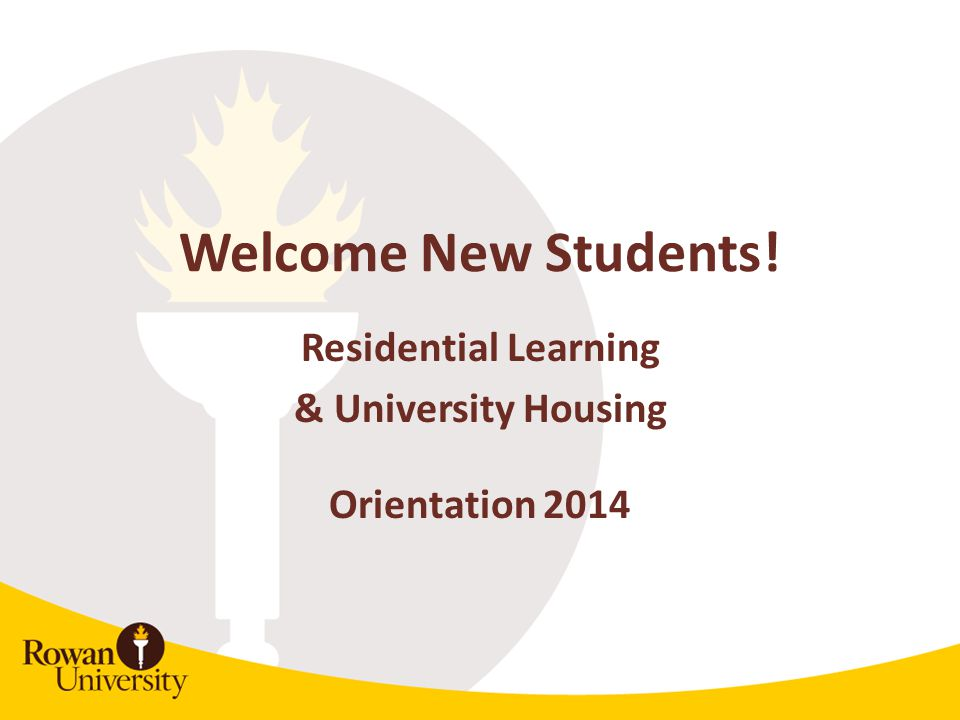 Welcome New Students! Residential Learning & University Housing Orientation 2014