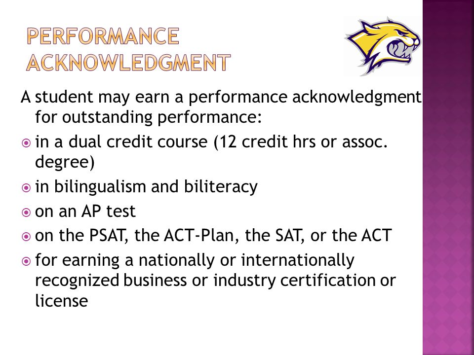 A student may earn a performance acknowledgment for outstanding performance:  in a dual credit course (12 credit hrs or assoc.