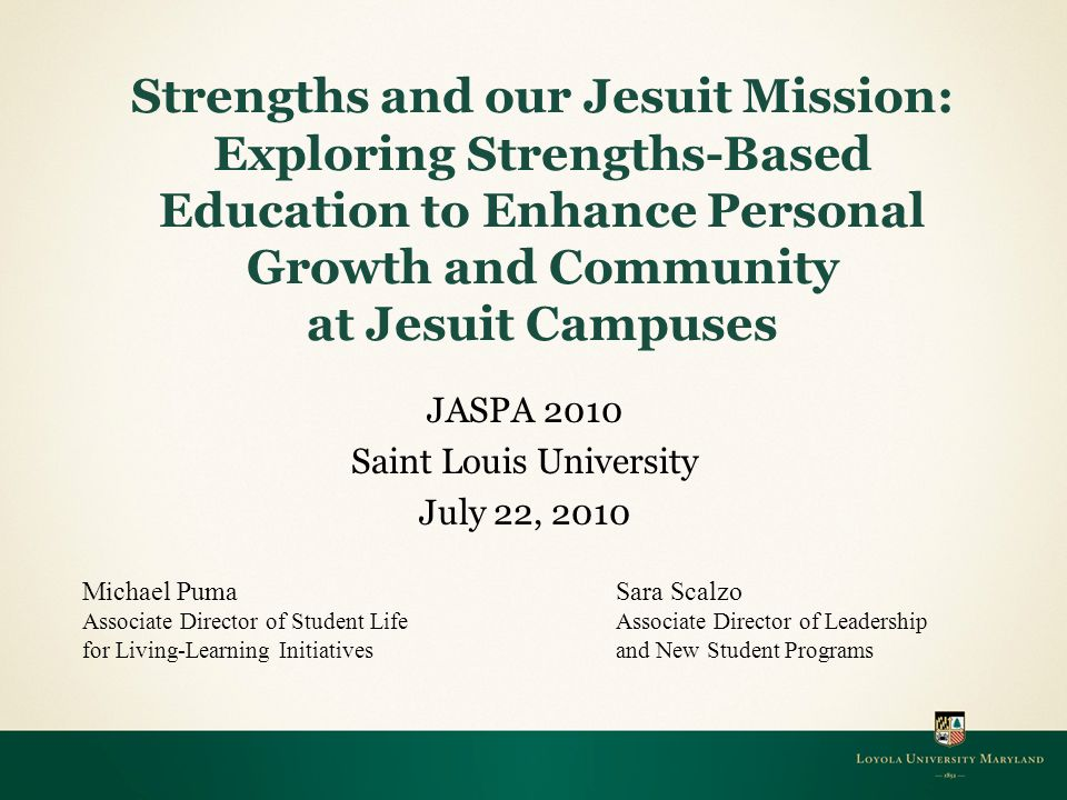 Learning Outcomes for Presentation Attendees will:  Attendees will explore the intersection of Jesuit education and strengths- based education through participating in a strengths-based reflection activity.
