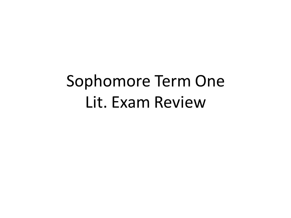 Sophomore Term One Lit. Exam Review