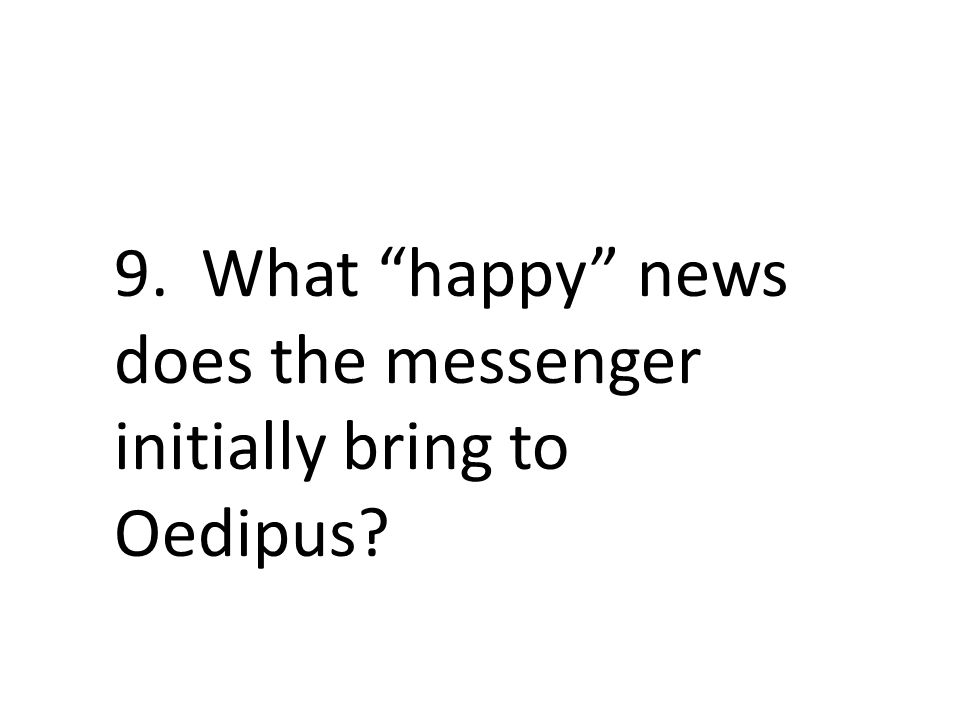 9. What happy news does the messenger initially bring to Oedipus