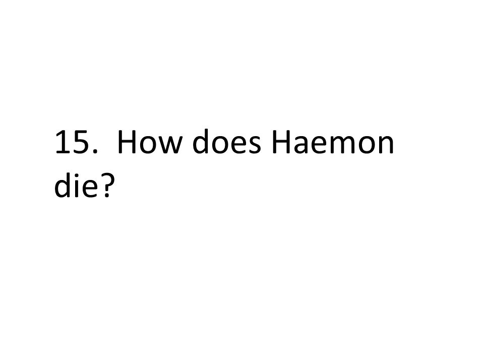 15. How does Haemon die