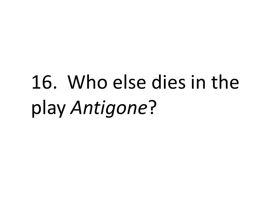 16. Who else dies in the play Antigone