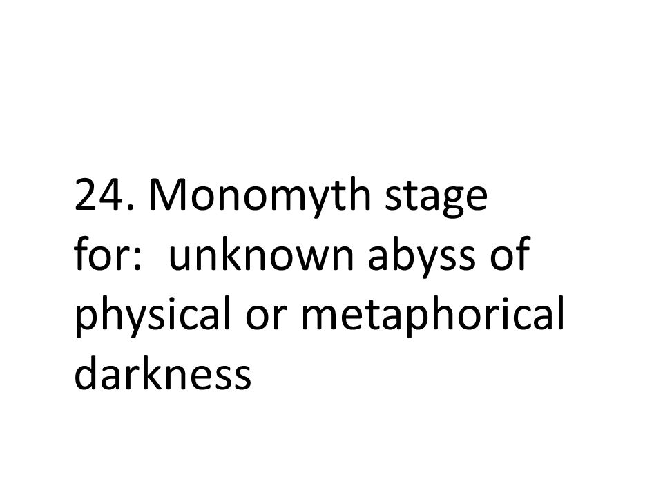 24. Monomyth stage for: unknown abyss of physical or metaphorical darkness