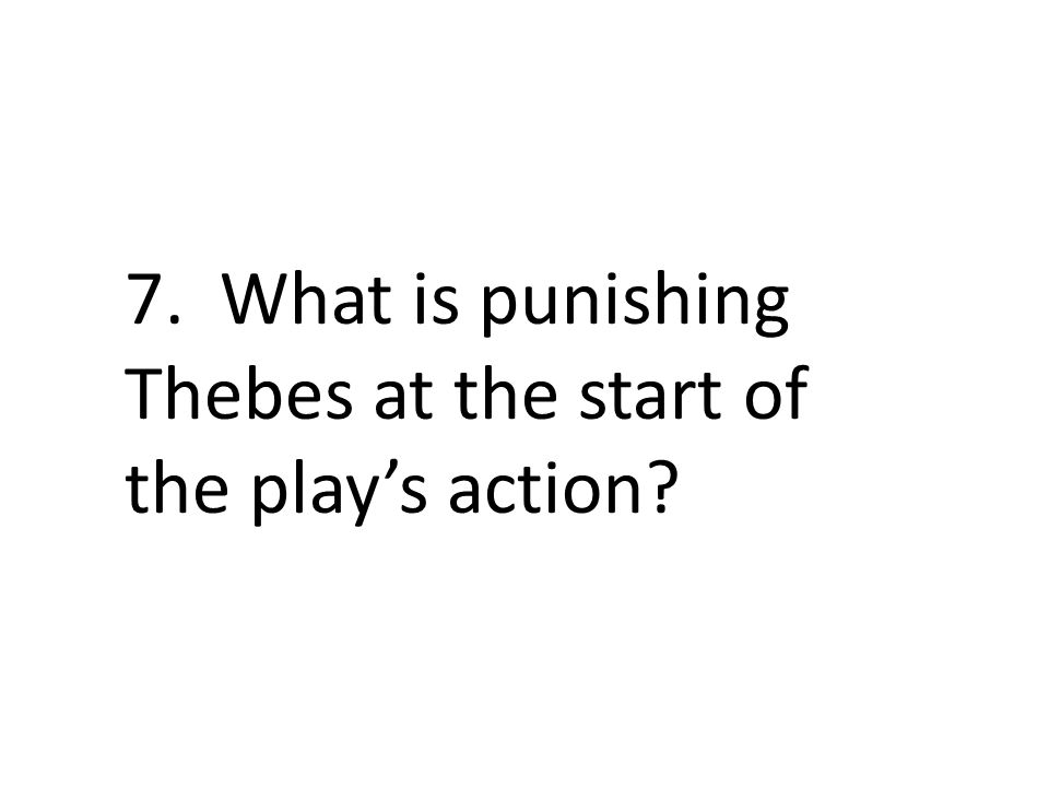7. What is punishing Thebes at the start of the play's action