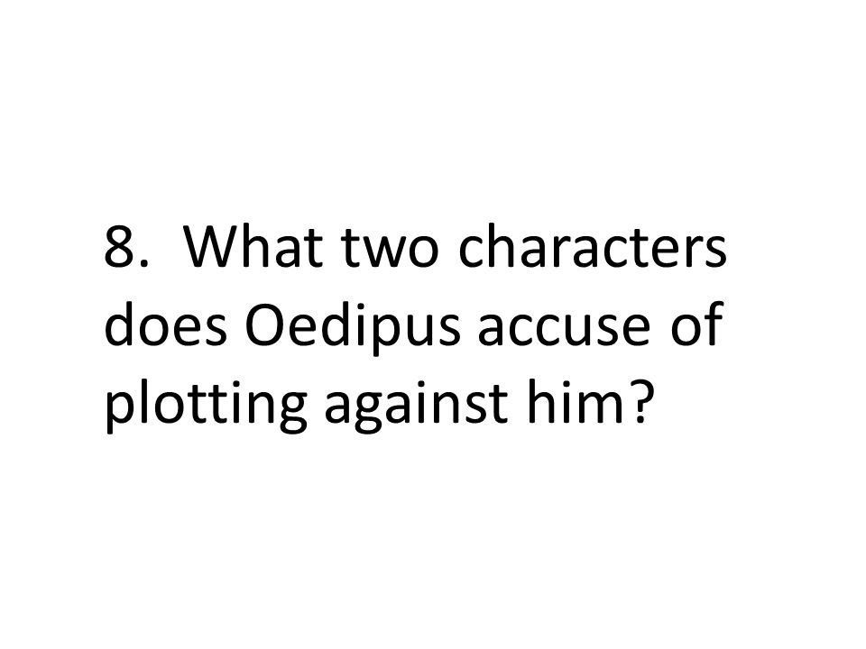 8. What two characters does Oedipus accuse of plotting against him