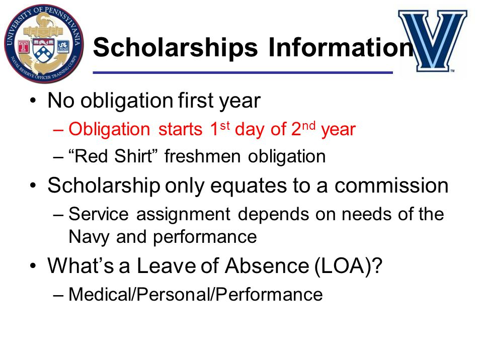 """Scholarships Information No obligation first year –Obligation starts 1 st day of 2 nd year –""""Red Shirt"""" freshmen obligation Scholarship only equates t"""