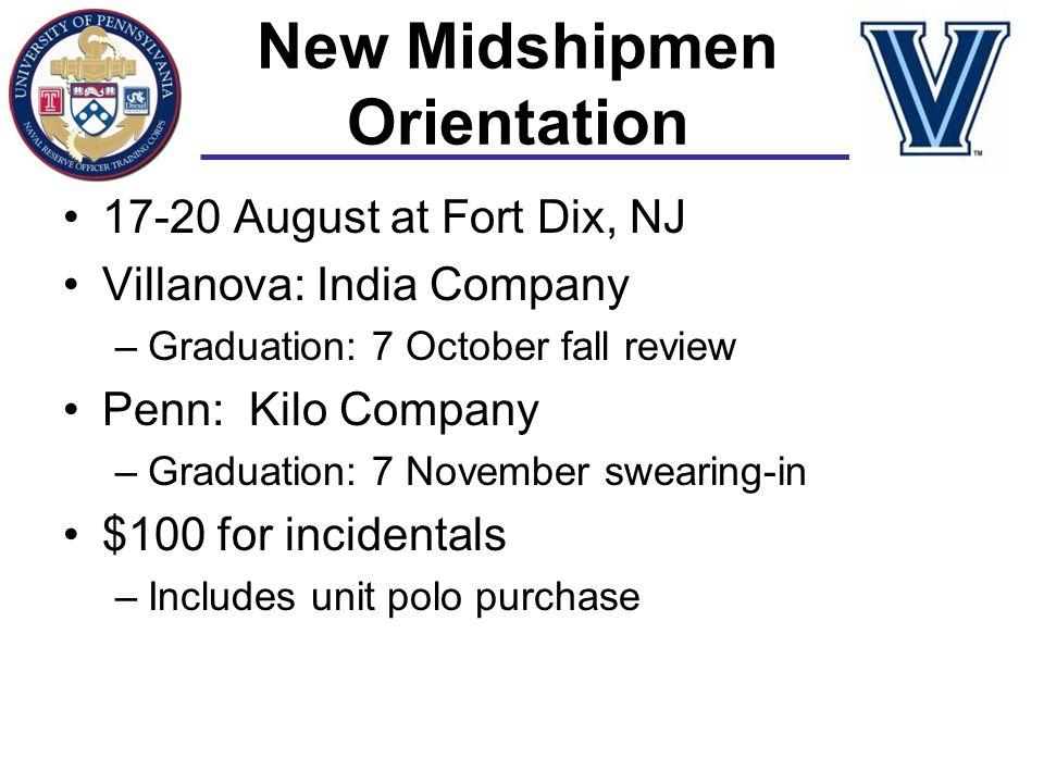New Midshipmen Orientation 17-20 August at Fort Dix, NJ Villanova: India Company –Graduation: 7 October fall review Penn: Kilo Company –Graduation: 7