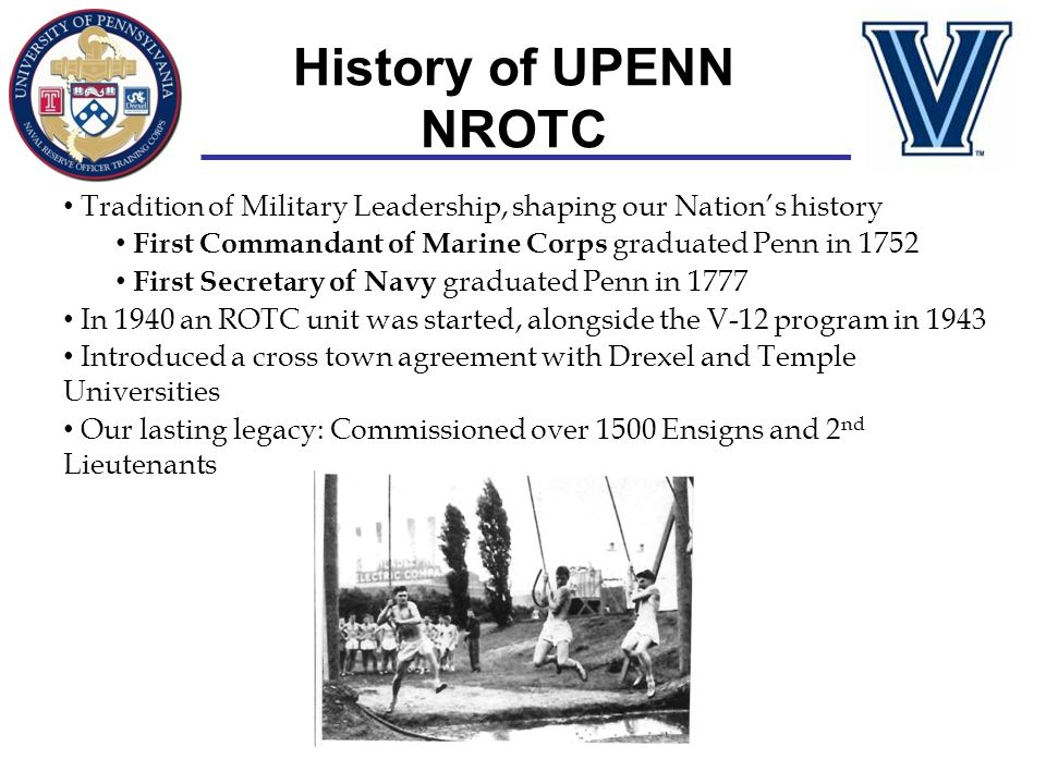 History of UPENN NROTC Tradition of Military Leadership, shaping our Nation's history First Commandant of Marine Corps graduated Penn in 1752 First Se