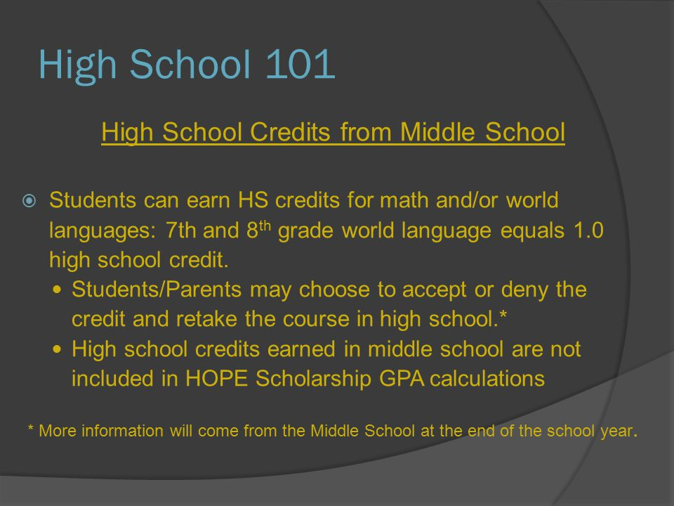 High School 101 High School Credits from Middle School  Students can earn HS credits for math and/or world languages: 7th and 8 th grade world language equals 1.0 high school credit.