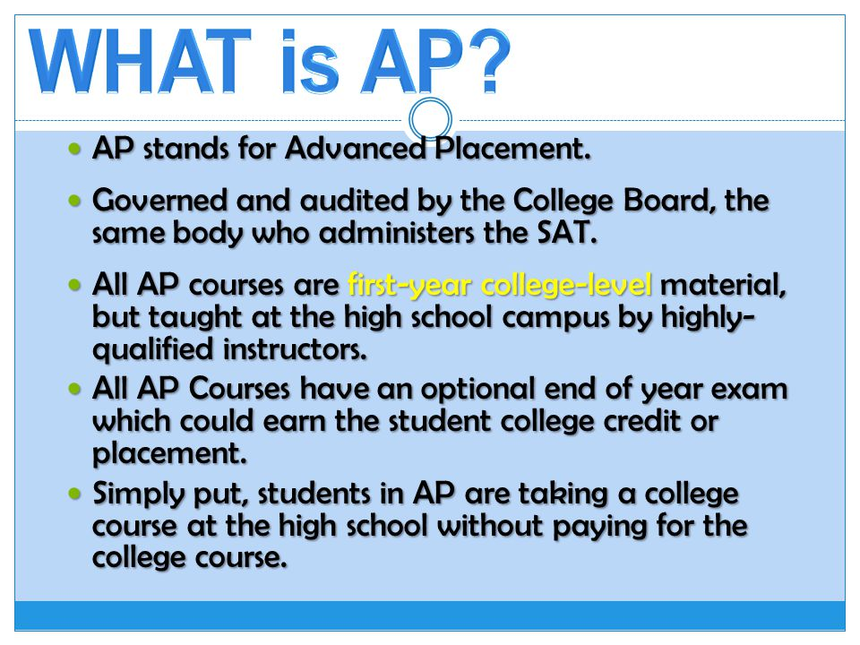 AP stands for Advanced Placement. AP stands for Advanced Placement.