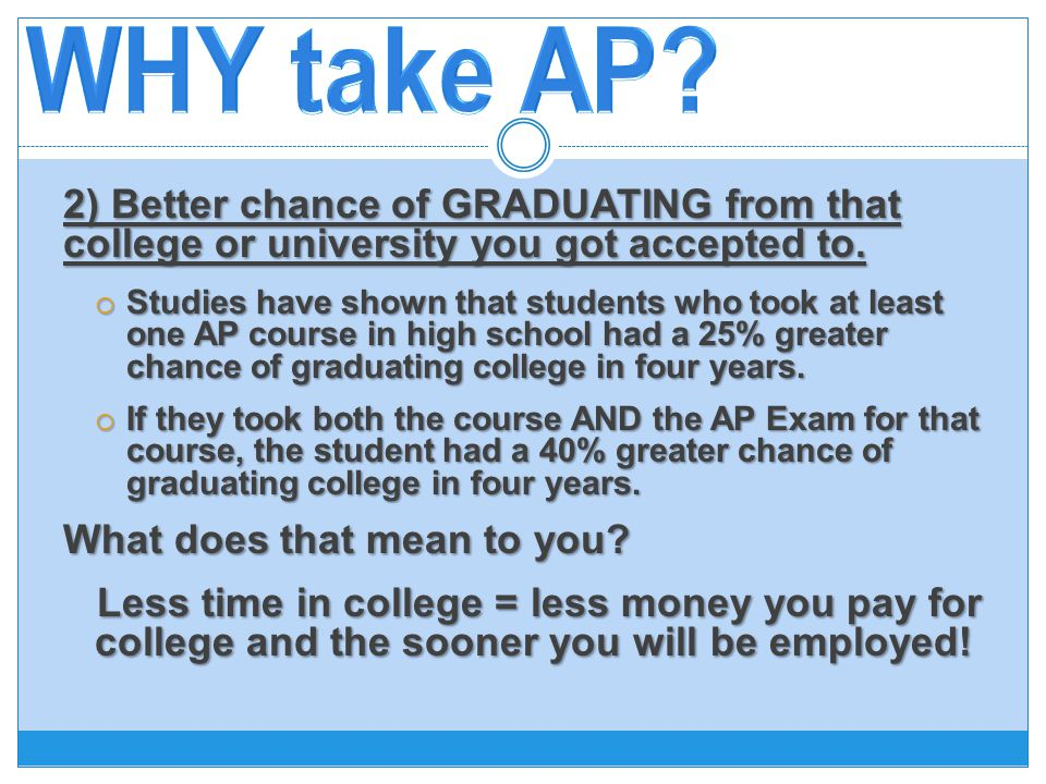 2) Better chance of GRADUATING from that college or university you got accepted to.