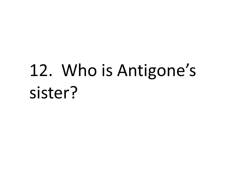 12. Who is Antigone's sister?