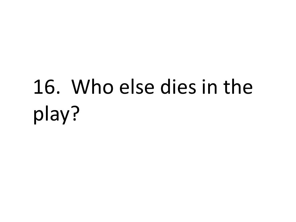 16. Who else dies in the play?