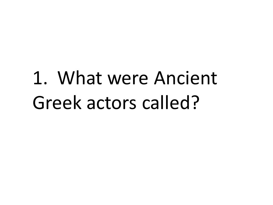 1. What were Ancient Greek actors called