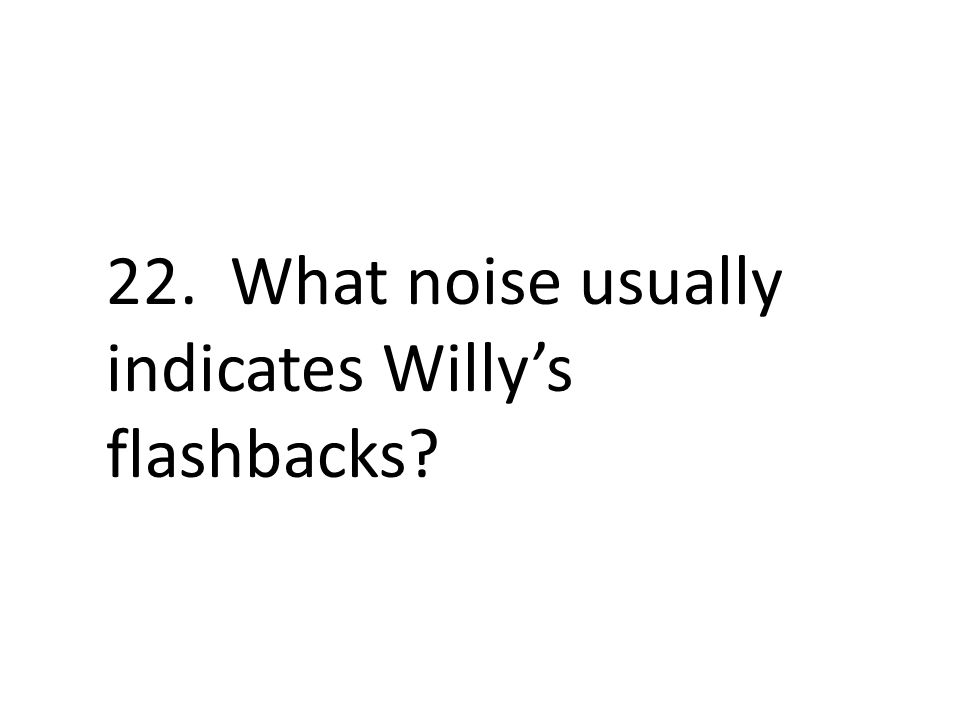 22. What noise usually indicates Willy's flashbacks?