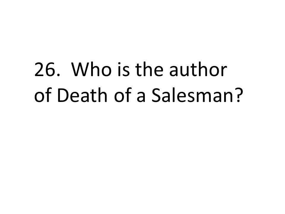 26. Who is the author of Death of a Salesman?