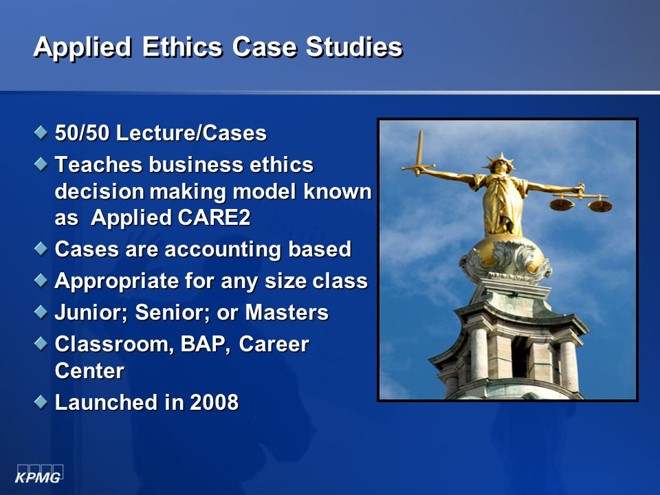 Case Studies 50/50 Lecture/Cases Teaches general ethics decision making model known as CARE2 Cases are Accounting Based Freshmen; Sophomore; Junior; o