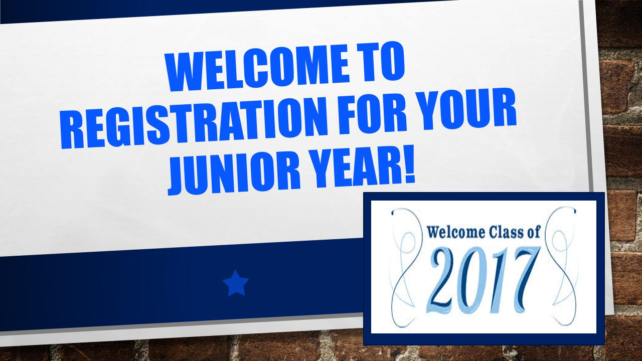 WELCOME TO REGISTRATION FOR YOUR JUNIOR YEAR!