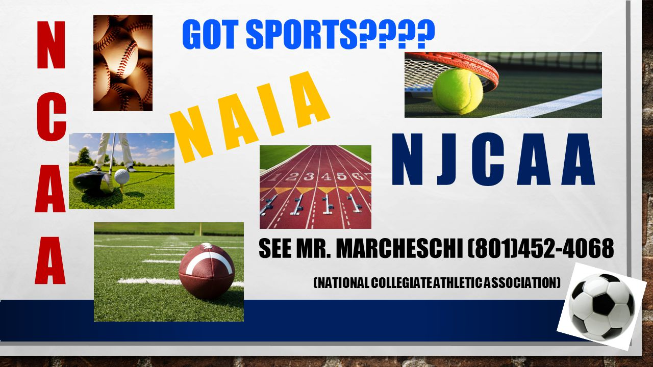 GOT SPORTS???? SEE MR. MARCHESCHI (801)452-4068 (NATIONAL COLLEGIATE ATHLETIC ASSOCIATION) NCAANCAA N A I A N J C A A