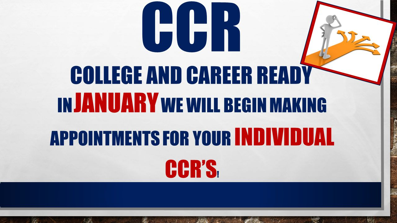 CCR COLLEGE AND CAREER READY IN JANUARY WE WILL BEGIN MAKING APPOINTMENTS FOR YOUR INDIVIDUAL CCR'S !