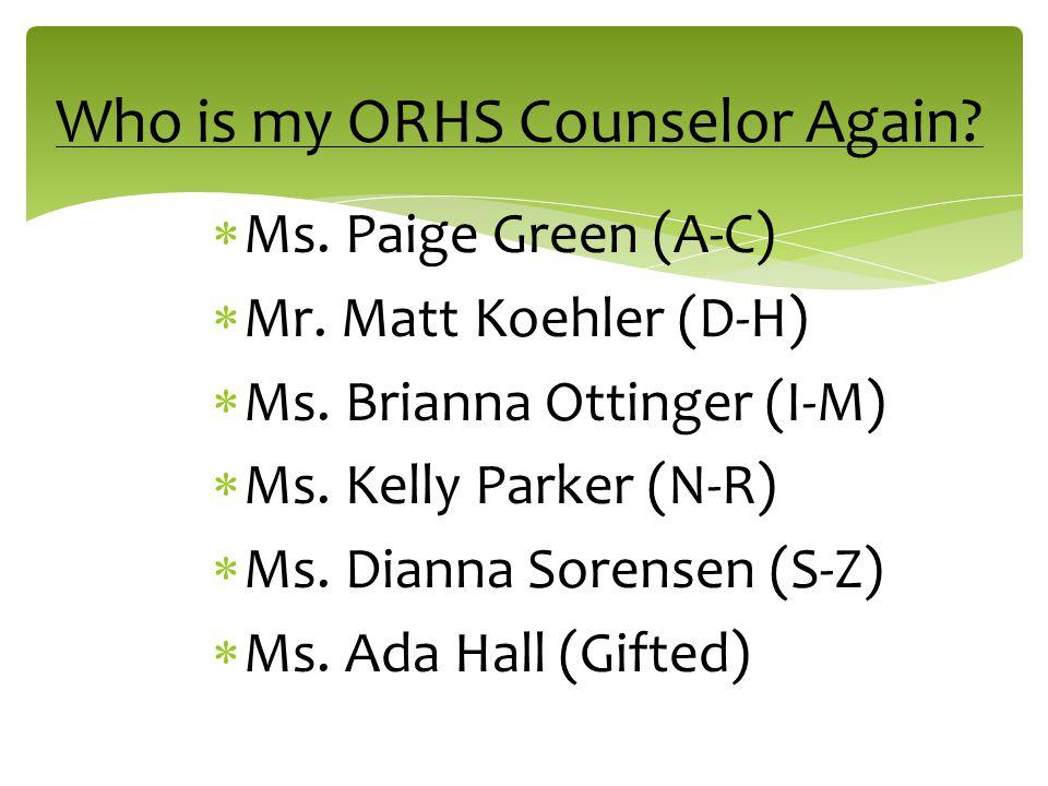  Ms. Paige Green (A-C)  Mr. Matt Koehler (D-H)  Ms. Brianna Ottinger (I-M)  Ms. Kelly Parker (N-R)  Ms. Dianna Sorensen (S-Z)  Ms. Ada Hall (Gif