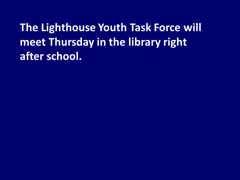 The Lighthouse Youth Task Force will meet Thursday in the library right after school.