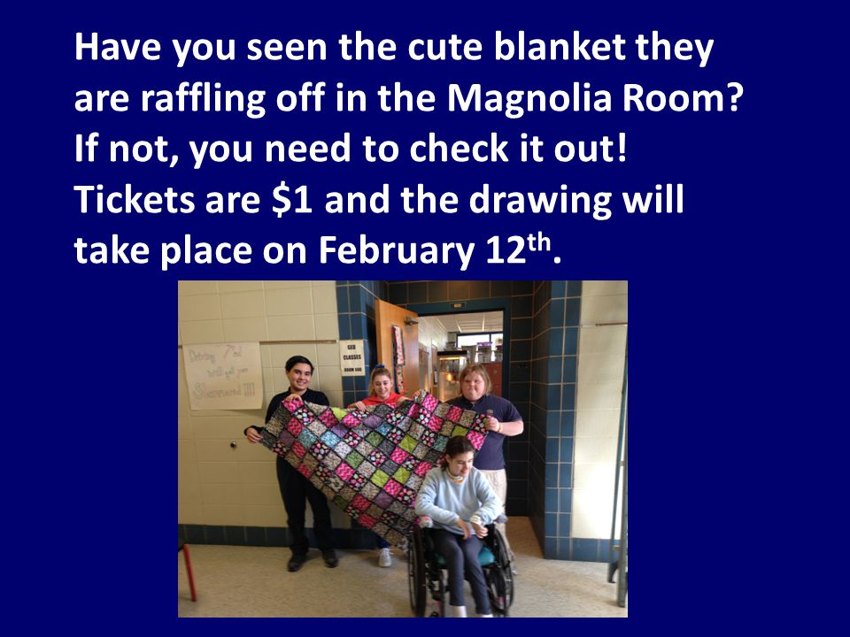 Have you seen the cute blanket they are raffling off in the Magnolia Room.