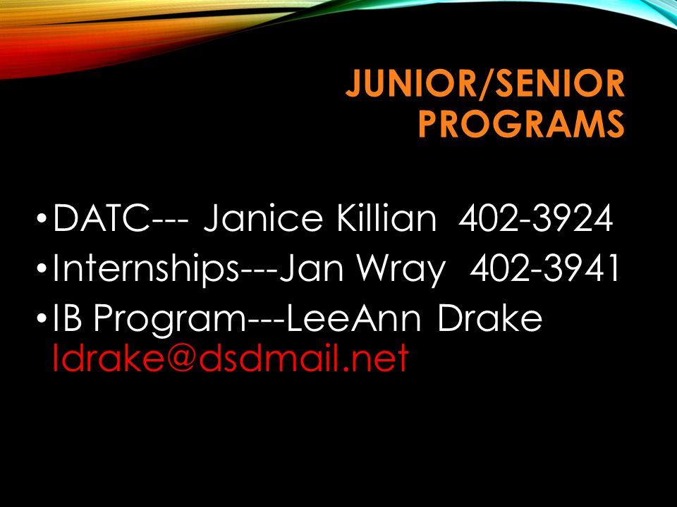JUNIOR/SENIOR PROGRAMS DATC--- Janice Killian 402-3924 Internships---Jan Wray 402-3941 IB Program---LeeAnn Drake ldrake@dsdmail.net