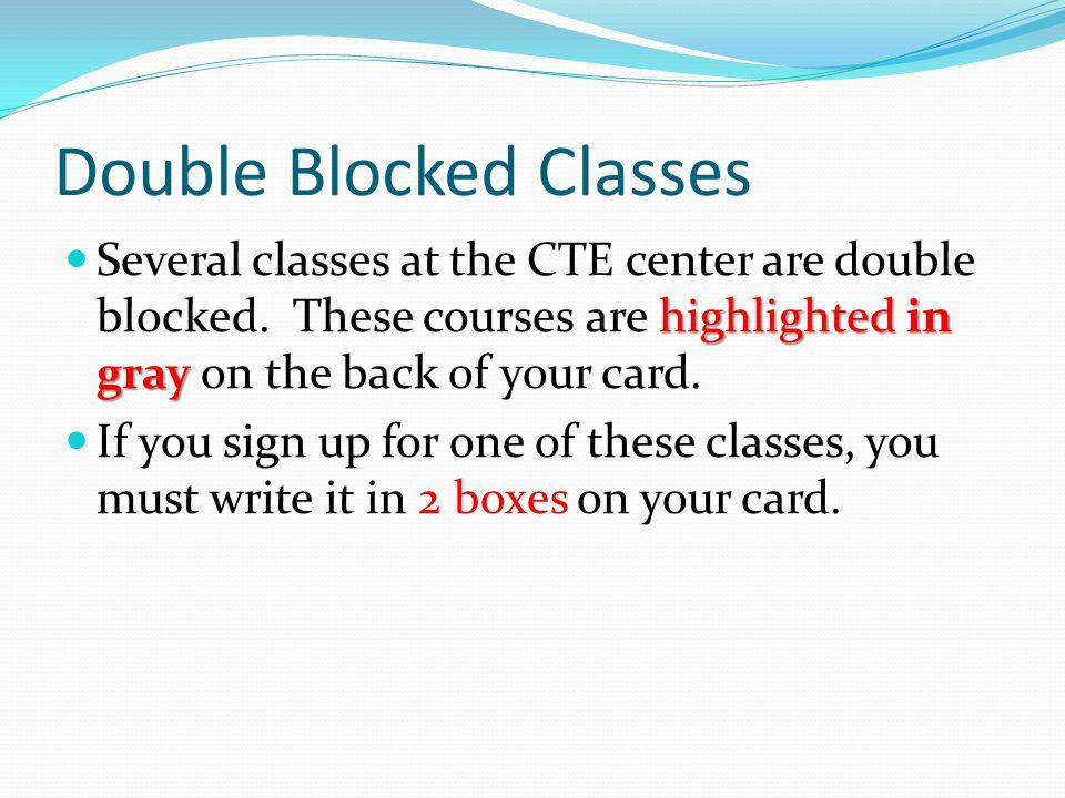 Double Blocked Classes highlightedin gray Several classes at the CTE center are double blocked.