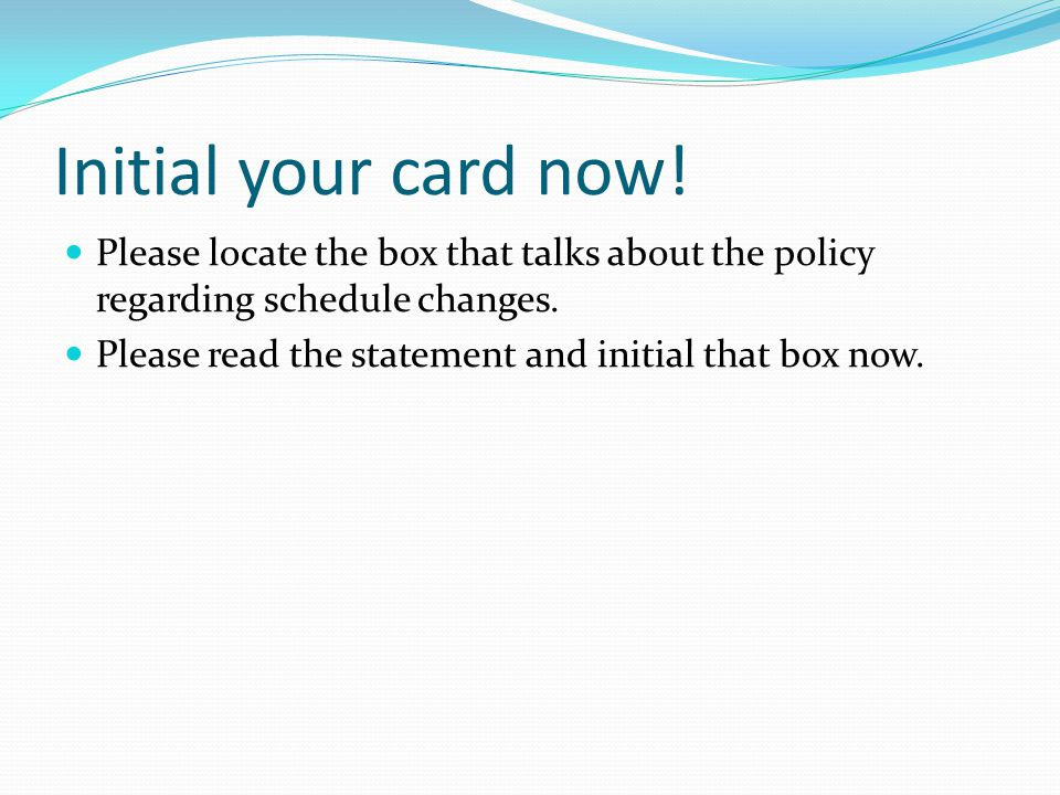 Initial your card now.