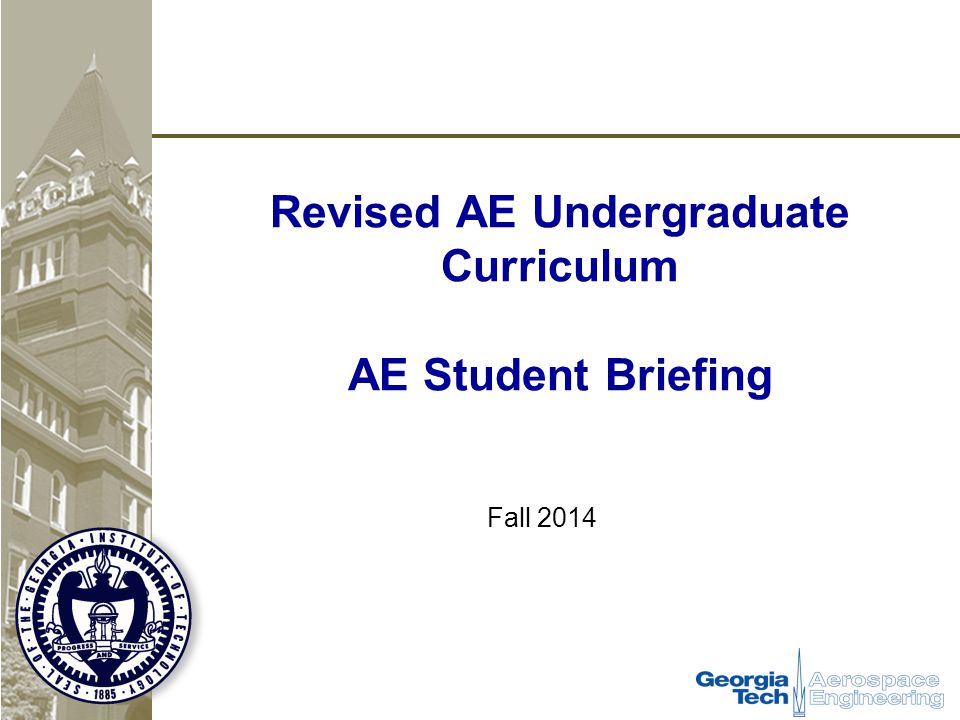 Revised AE Undergraduate Curriculum AE Student Briefing Fall 2014