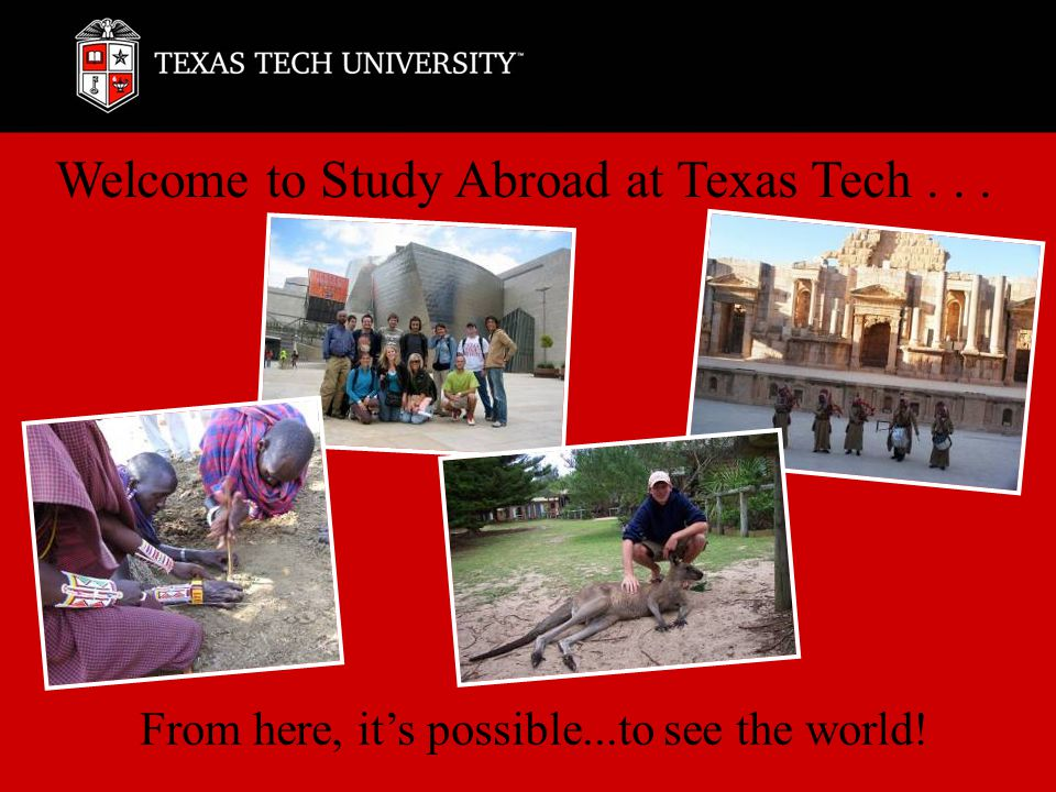  Who  What  When  Where  How... and WHY! Study Abroad at Texas Tech